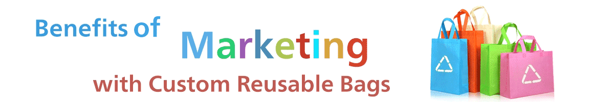 benefits of marketing with custom reusable bags