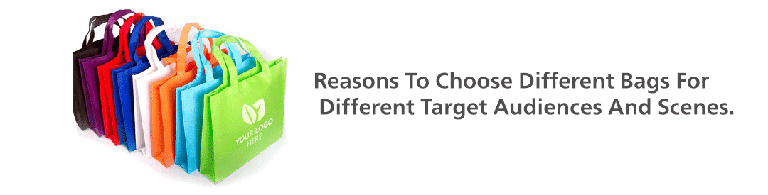 Reasons To Choose Different Bags For Different Target Audiences And Scenes